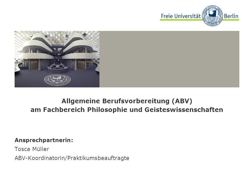 Allgemeine Berufsvorbereitung (ABV) am Fachbereich Philosophie und Geisteswissenschaften Ansprechpartnerin: Tosca Müller ABV-Koordinatorin/Praktikumsb