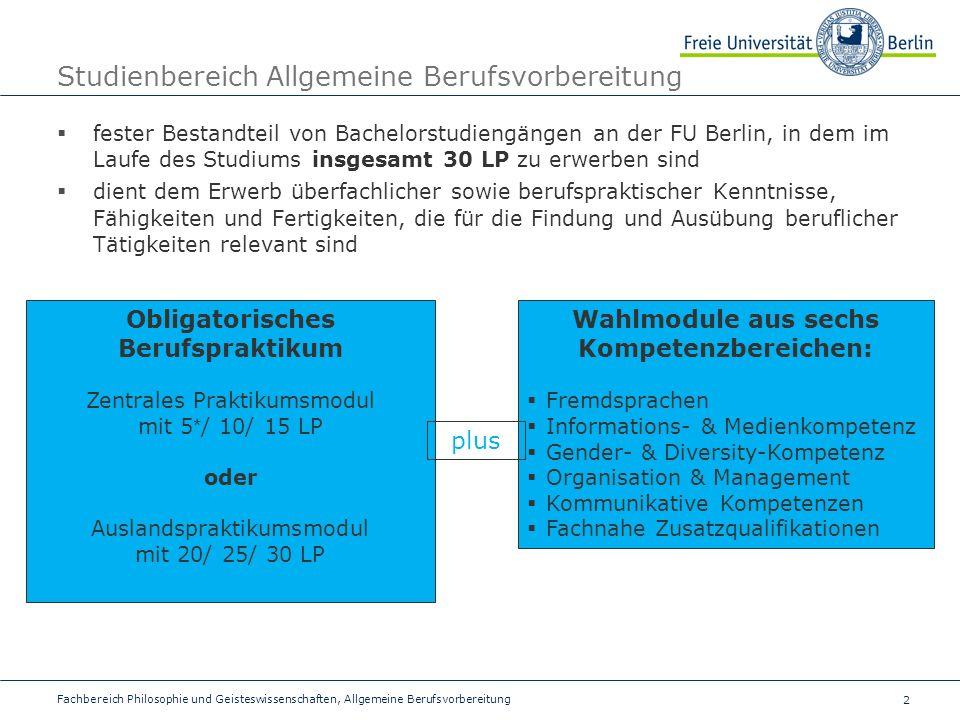 2 Studienbereich Allgemeine Berufsvorbereitung fester Bestandteil von Bachelorstudiengängen an der FU Berlin, in dem im Laufe des Studiums insgesamt 3