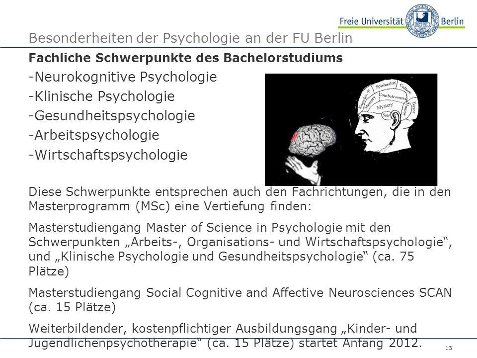 13 Besonderheiten der Psychologie an der FU Berlin Fachliche Schwerpunkte des Bachelorstudiums -Neurokognitive Psychologie -Klinische Psychologie -Ges