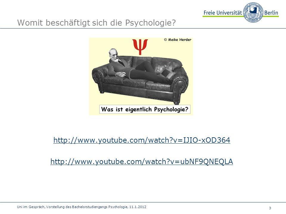 3 Uni im Gespräch, Vorstellung des Bachelorstudiengangs Psychologie, 11.1.2012 Womit beschäftigt sich die Psychologie? http://www.youtube.com/watch?v=