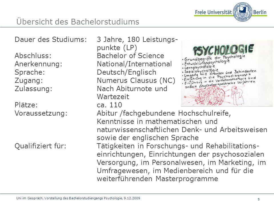 5 Uni im Gespräch, Vorstellung des Bachelorstudiengangs Psychologie, 9.12.2009 Dauer des Studiums:3 Jahre, 180 Leistungs- punkte (LP) Abschluss: Bache