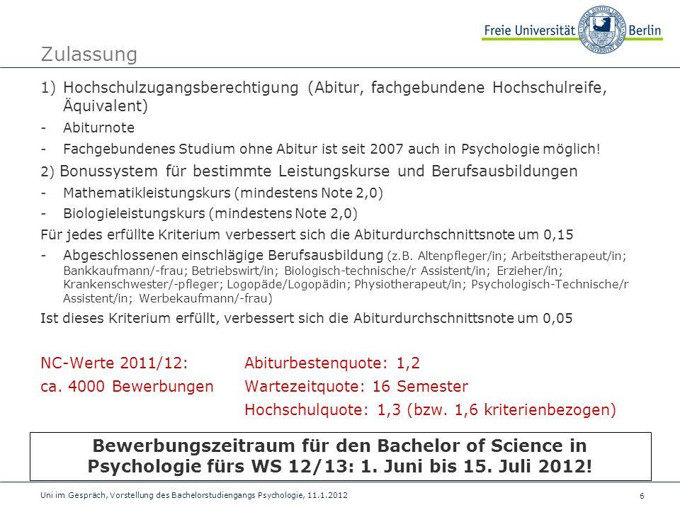 6 Uni im Gespräch, Vorstellung des Bachelorstudiengangs Psychologie, 11.1.2012 Zulassung 1)Hochschulzugangsberechtigung (Abitur, fachgebundene Hochsch