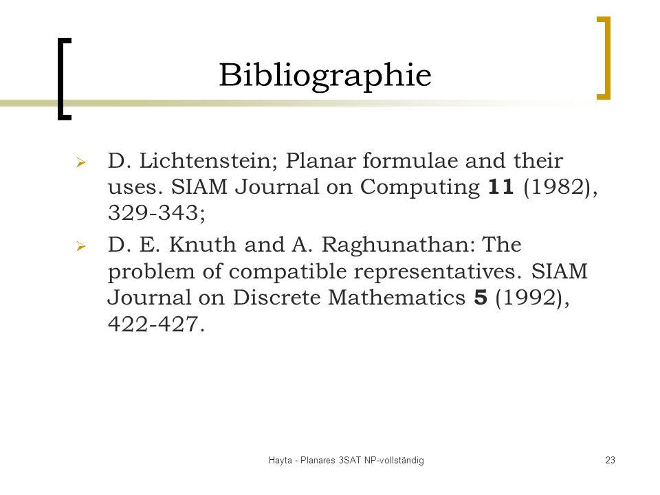 Hayta - Planares 3SAT NP-vollständig23 Bibliographie D. Lichtenstein; Planar formulae and their uses. SIAM Journal on Computing 11 (1982), 329-343; D.