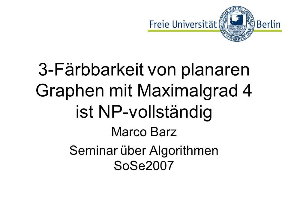 3-Färbbarkeit von planaren Graphen mit Maximalgrad 4 ist NP-vollständig Marco Barz Seminar über Algorithmen SoSe2007