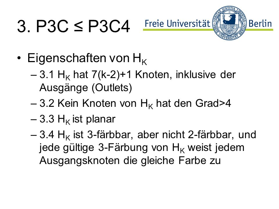 3. P3C P3C4 Eigenschaften von H K –3.1 H K hat 7(k-2)+1 Knoten, inklusive der Ausgänge (Outlets) –3.2 Kein Knoten von H K hat den Grad>4 –3.3 H K ist
