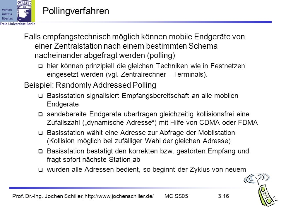 Prof. Dr.-Ing. Jochen Schiller, http://www.jochenschiller.de/MC SS053.16 Pollingverfahren Falls empfangstechnisch möglich können mobile Endgeräte von