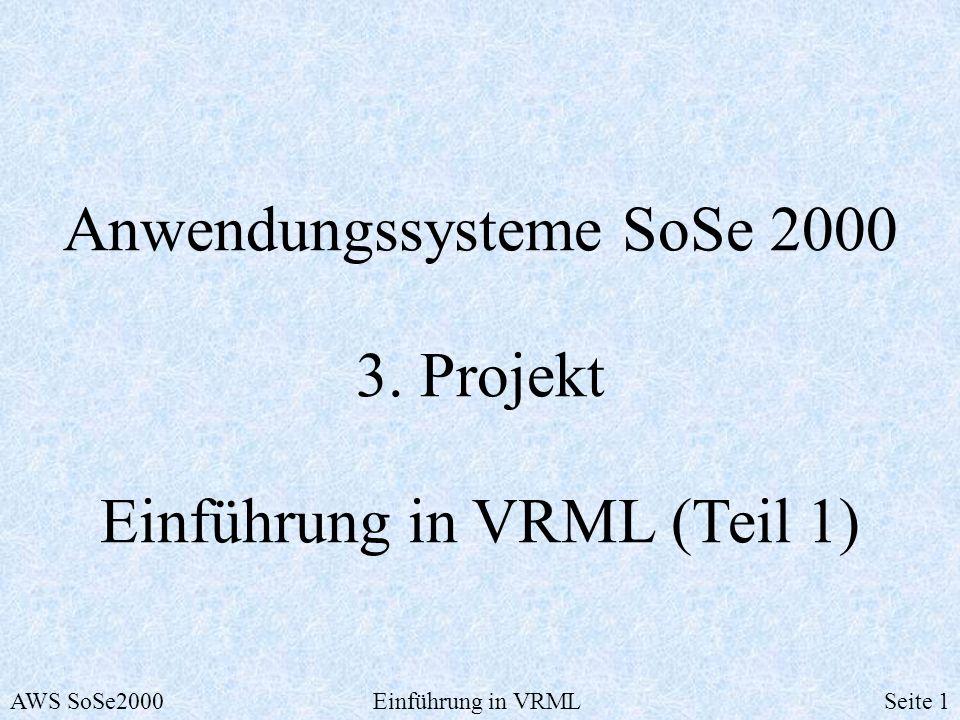 Anwendungssysteme SoSe 2000 3. Projekt Einführung in VRML (Teil 1) AWS SoSe2000Einführung in VRMLSeite 1