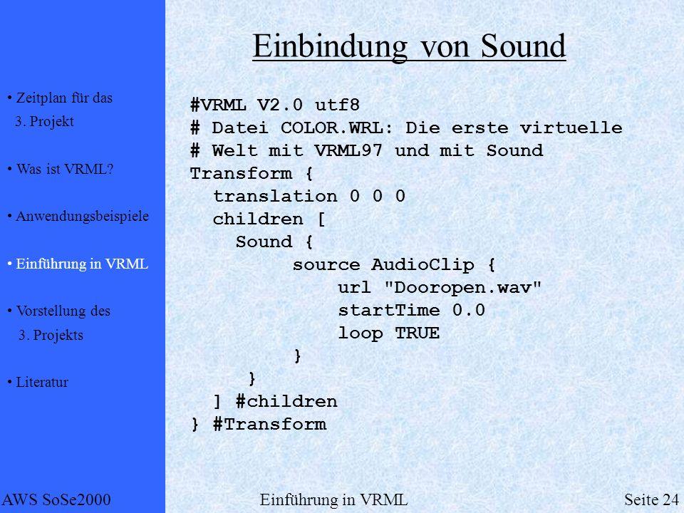 Zeitplan für das 3. Projekt Was ist VRML? Anwendungsbeispiele Einführung in VRML Vorstellung des 3. Projekts Literatur AWS SoSe2000Einführung in VRMLS