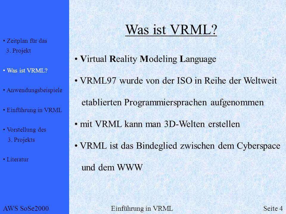Was ist VRML? Virtual Reality Modeling Language VRML97 wurde von der ISO in Reihe der Weltweit etablierten Programmiersprachen aufgenommen mit VRML ka