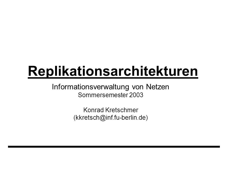 Replikationsarchitekturen Informationsverwaltung von Netzen Sommersemester 2003 Konrad Kretschmer (kkretsch@inf.fu-berlin.de)