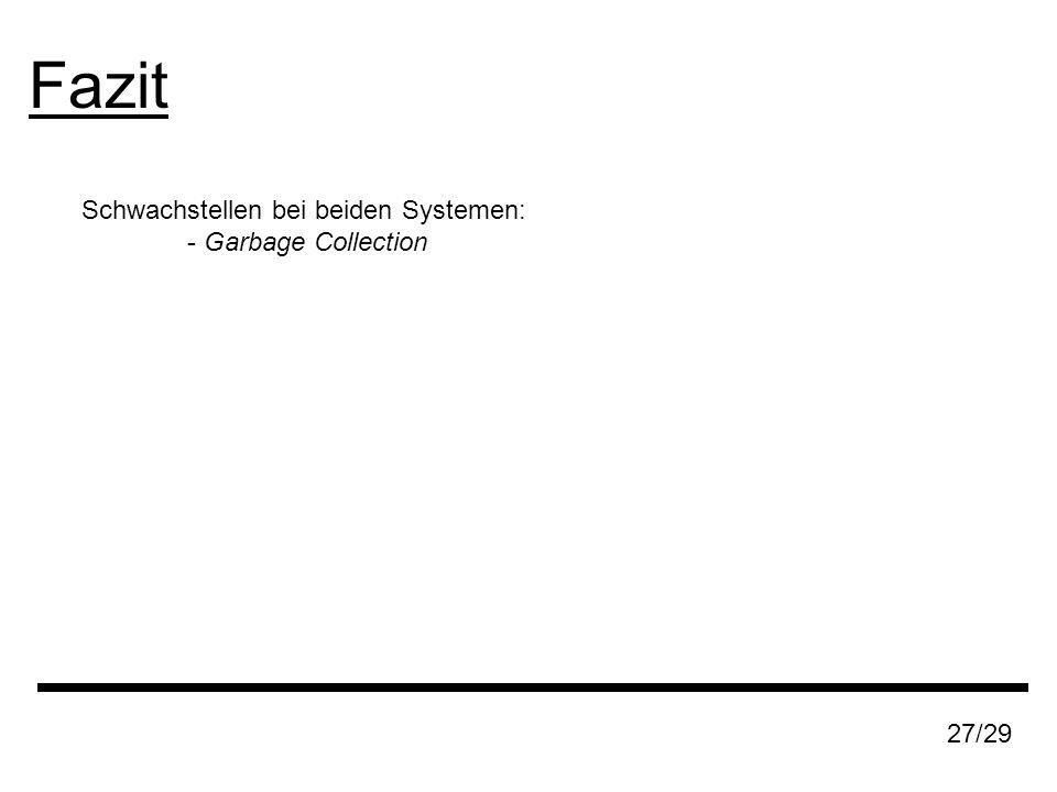 Fazit 27/29 Schwachstellen bei beiden Systemen: - Garbage Collection