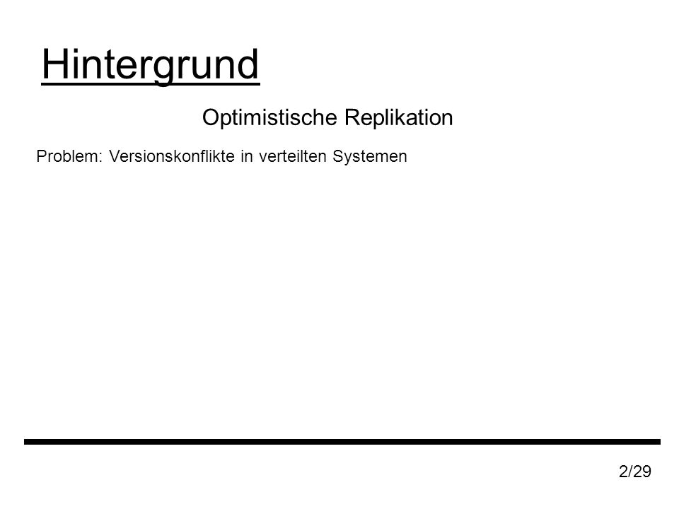 Optimistische Replikation Hintergrund 2/29 Problem: Versionskonflikte in verteilten Systemen