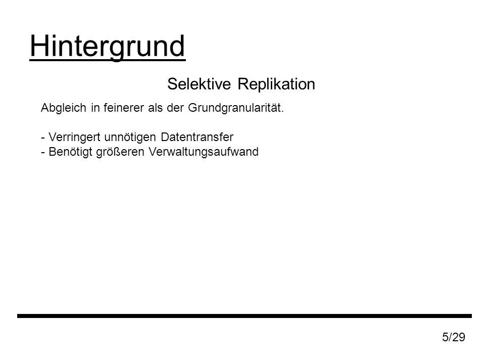 Selektive Replikation Hintergrund 5/29 Abgleich in feinerer als der Grundgranularität.