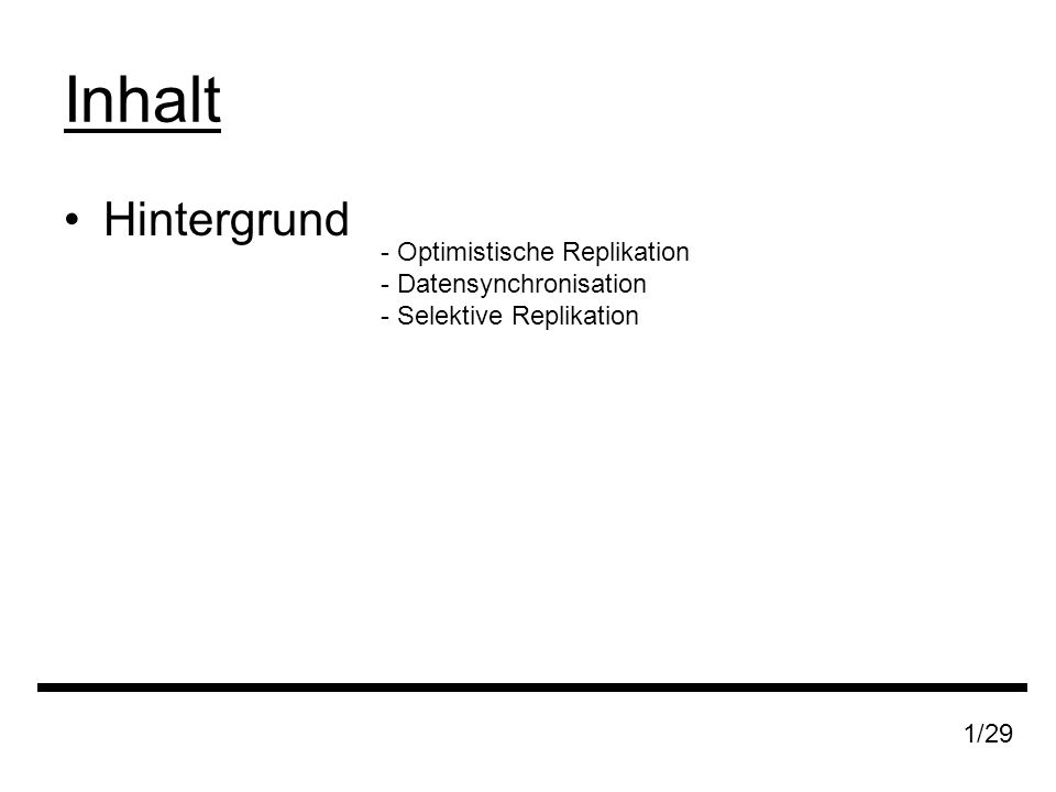 Inhalt Hintergrund - Optimistische Replikation - Datensynchronisation - Selektive Replikation 1/29
