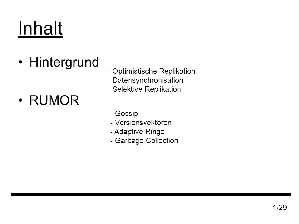 Inhalt Hintergrund RUMOR - Optimistische Replikation - Datensynchronisation - Selektive Replikation - Gossip - Versionsvektoren - Adaptive Ringe - Garbage Collection 1/29