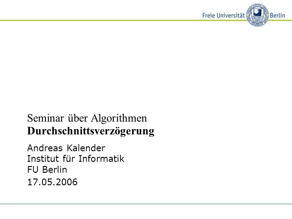 Andreas Kalender Institut für Informatik FU Berlin 17.05.2006 Seminar über Algorithmen Durchschnittsverzögerung