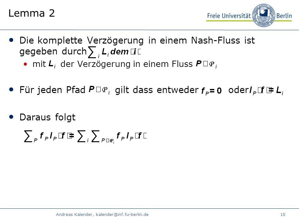 Andreas Kalender, kalender@inf.fu-berlin.de15 Lemma 2 Die komplette Verzögerung in einem Nash-Fluss ist gegeben durch mit der Verzögerung in einem Fluss Für jeden Pfad gilt dass entweder oder Daraus folgt