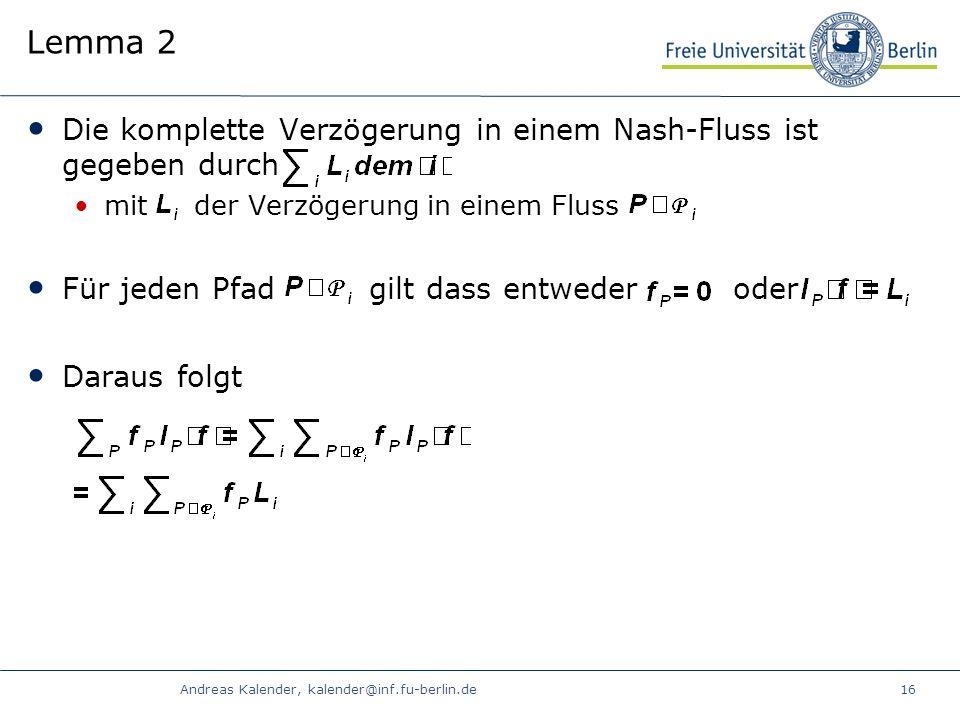Andreas Kalender, kalender@inf.fu-berlin.de16 Lemma 2 Die komplette Verzögerung in einem Nash-Fluss ist gegeben durch mit der Verzögerung in einem Fluss Für jeden Pfad gilt dass entweder oder Daraus folgt