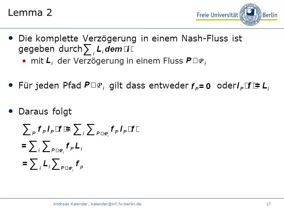 Andreas Kalender, kalender@inf.fu-berlin.de17 Lemma 2 Die komplette Verzögerung in einem Nash-Fluss ist gegeben durch mit der Verzögerung in einem Fluss Für jeden Pfad gilt dass entweder oder Daraus folgt