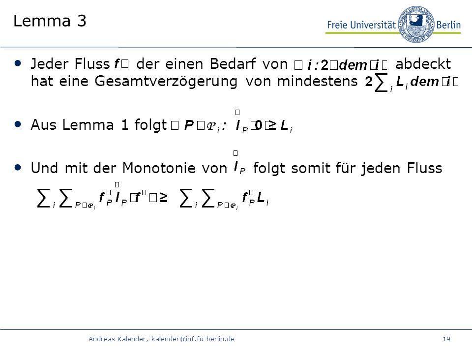 Andreas Kalender, kalender@inf.fu-berlin.de19 Lemma 3 Jeder Fluss der einen Bedarf von abdeckt hat eine Gesamtverzögerung von mindestens Aus Lemma 1 folgt Und mit der Monotonie von folgt somit für jeden Fluss