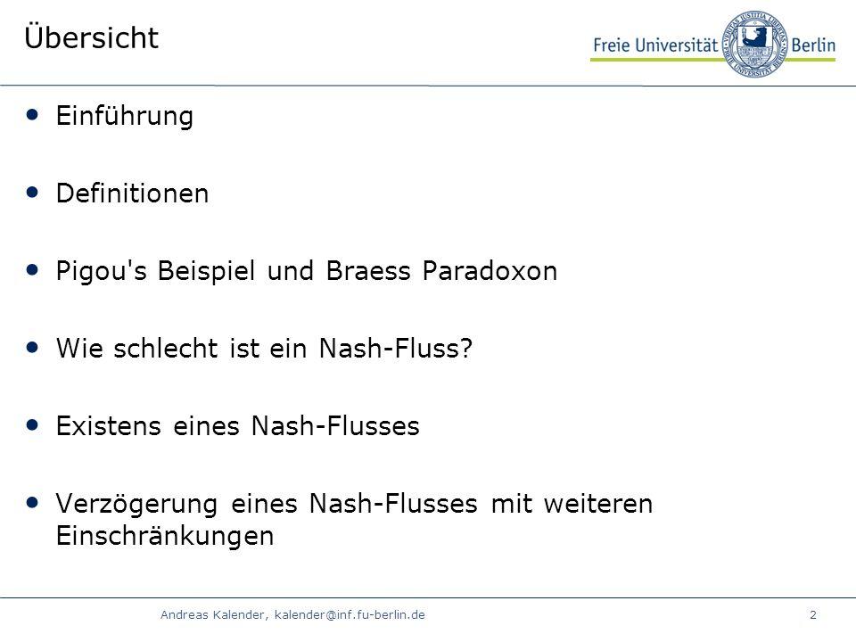 Andreas Kalender, kalender@inf.fu-berlin.de2 Übersicht Einführung Definitionen Pigou s Beispiel und Braess Paradoxon Wie schlecht ist ein Nash-Fluss.