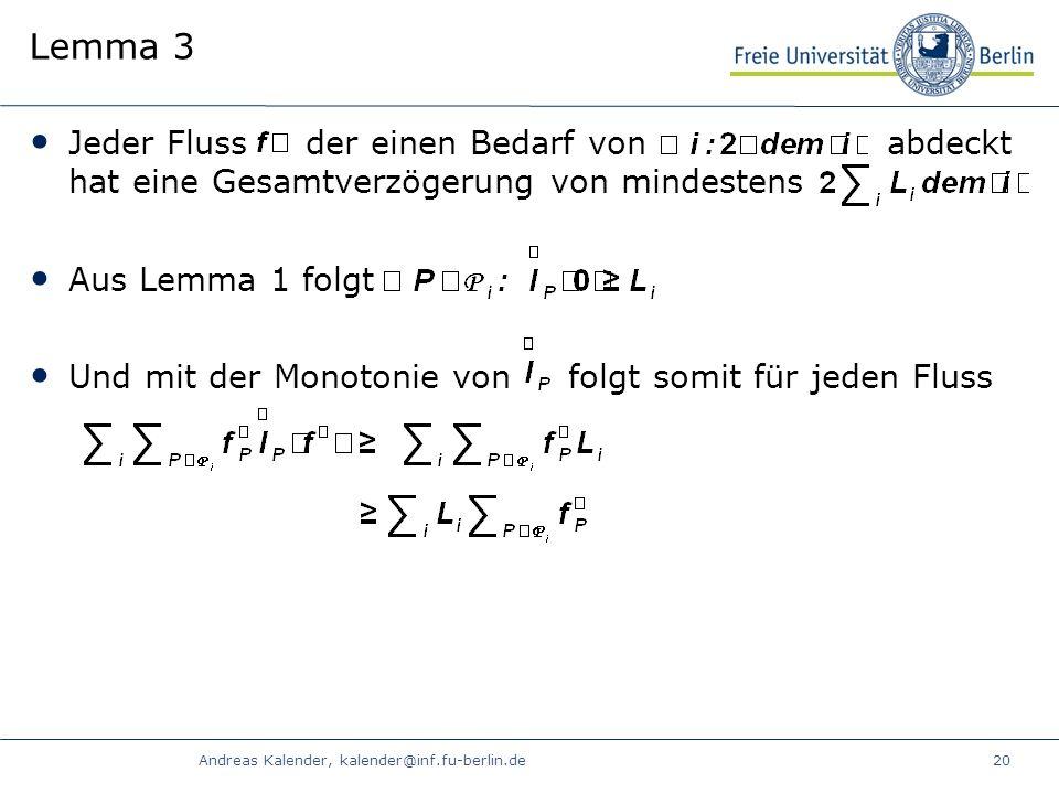 Andreas Kalender, kalender@inf.fu-berlin.de20 Lemma 3 Jeder Fluss der einen Bedarf von abdeckt hat eine Gesamtverzögerung von mindestens Aus Lemma 1 folgt Und mit der Monotonie von folgt somit für jeden Fluss