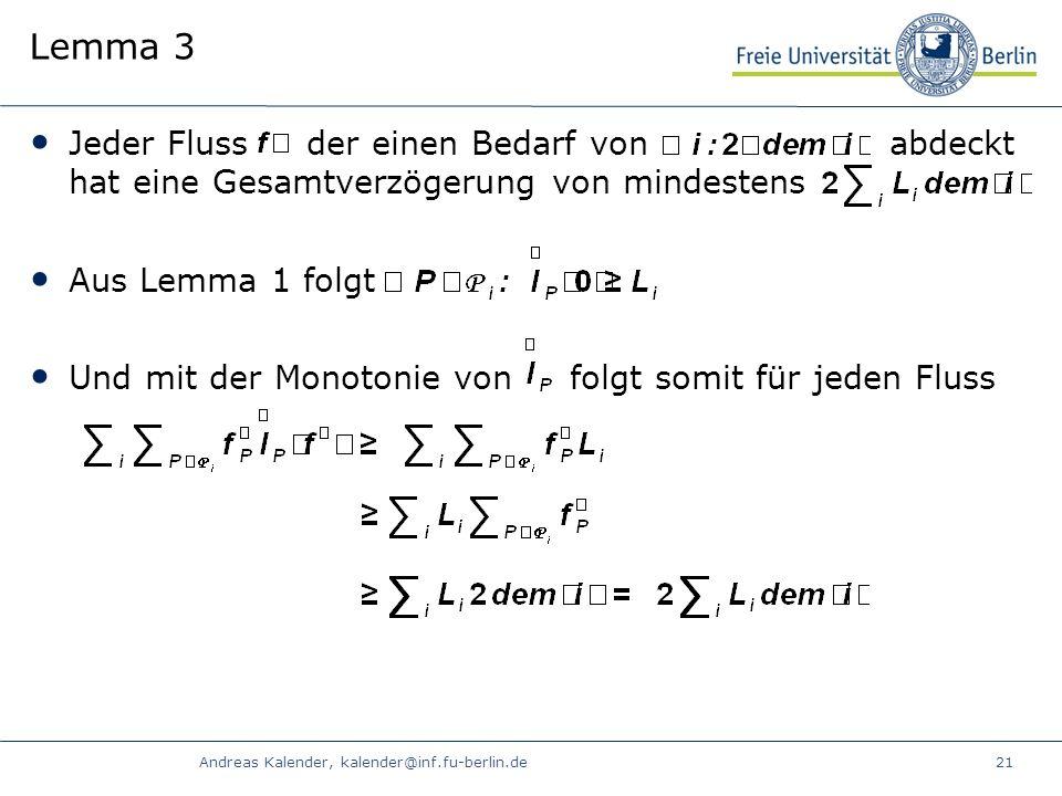 Andreas Kalender, kalender@inf.fu-berlin.de21 Lemma 3 Jeder Fluss der einen Bedarf von abdeckt hat eine Gesamtverzögerung von mindestens Aus Lemma 1 folgt Und mit der Monotonie von folgt somit für jeden Fluss