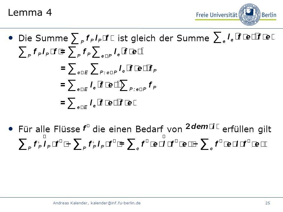 Andreas Kalender, kalender@inf.fu-berlin.de25 Lemma 4 Die Summe ist gleich der Summe Für alle Flüsse die einen Bedarf von erfüllen gilt
