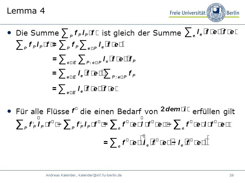 Andreas Kalender, kalender@inf.fu-berlin.de26 Lemma 4 Die Summe ist gleich der Summe Für alle Flüsse die einen Bedarf von erfüllen gilt