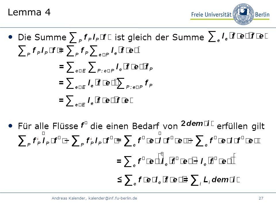 Andreas Kalender, kalender@inf.fu-berlin.de27 Lemma 4 Die Summe ist gleich der Summe Für alle Flüsse die einen Bedarf von erfüllen gilt