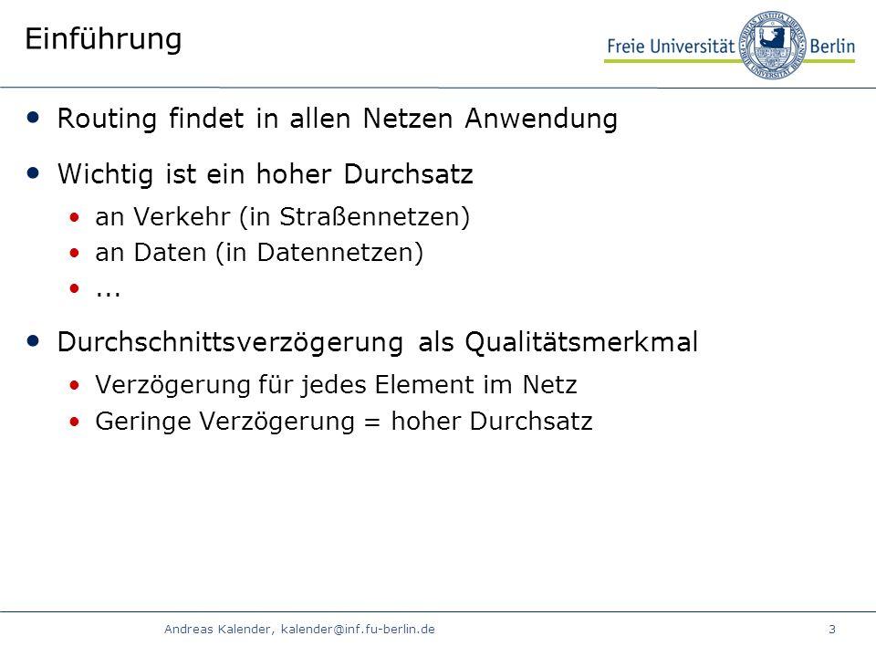 Andreas Kalender, kalender@inf.fu-berlin.de3 Einführung Routing findet in allen Netzen Anwendung Wichtig ist ein hoher Durchsatz an Verkehr (in Straßennetzen) an Daten (in Datennetzen)...