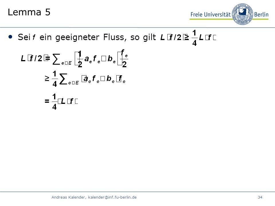 Andreas Kalender, kalender@inf.fu-berlin.de34 Lemma 5 Sei ein geeigneter Fluss, so gilt