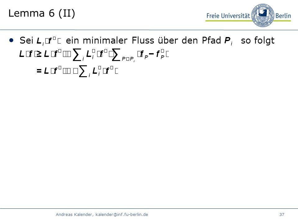 Andreas Kalender, kalender@inf.fu-berlin.de37 Lemma 6 (II) Sei ein minimaler Fluss über den Pfad so folgt