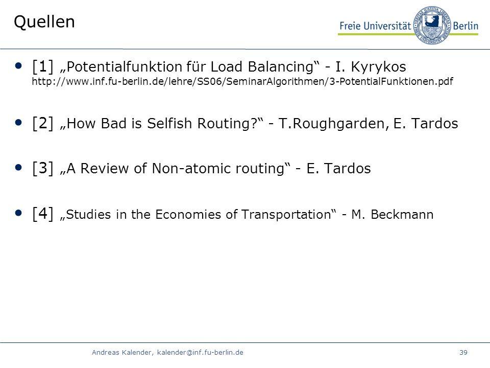 Andreas Kalender, kalender@inf.fu-berlin.de39 Quellen [1] Potentialfunktion für Load Balancing - I.