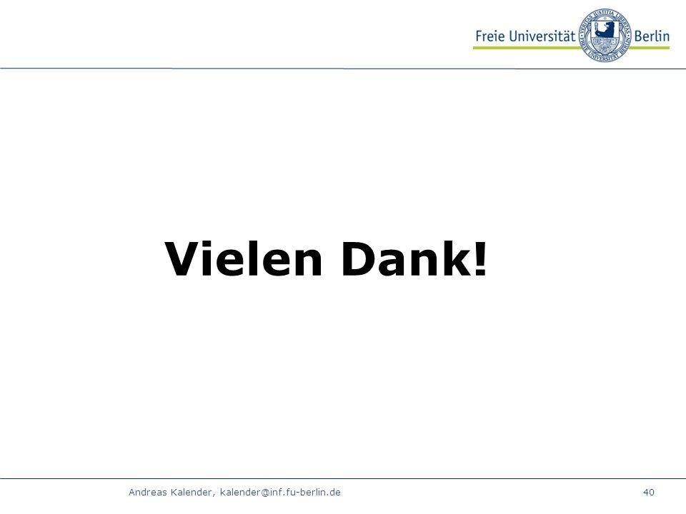 Andreas Kalender, kalender@inf.fu-berlin.de40 Vielen Dank!
