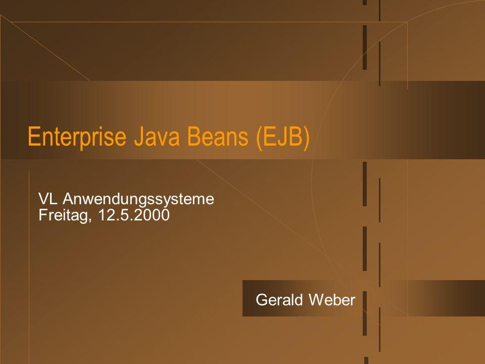 Enterprise Java Beans (EJB) VL Anwendungssysteme Freitag, 12.5.2000 Gerald Weber