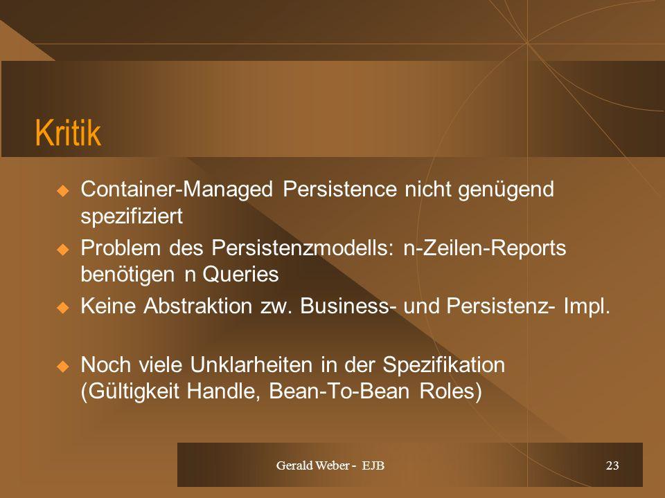Gerald Weber - EJB 23 Kritik Container-Managed Persistence nicht genügend spezifiziert Problem des Persistenzmodells: n-Zeilen-Reports benötigen n Queries Keine Abstraktion zw.