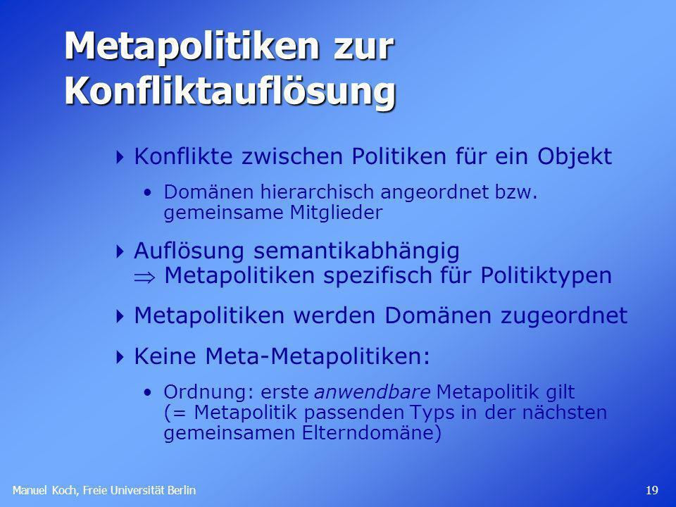 Manuel Koch, Freie Universität Berlin 19 Metapolitiken zur Konfliktauflösung Konflikte zwischen Politiken für ein Objekt Domänen hierarchisch angeordnet bzw.