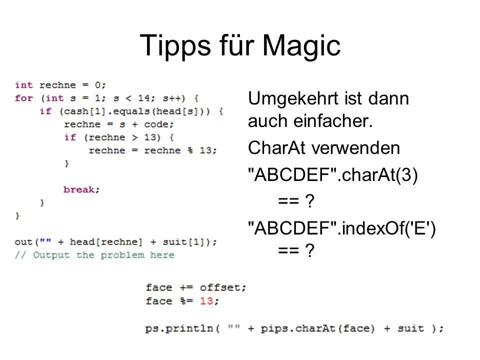 Tipps für Magic Umgekehrt ist dann auch einfacher. CharAt verwenden