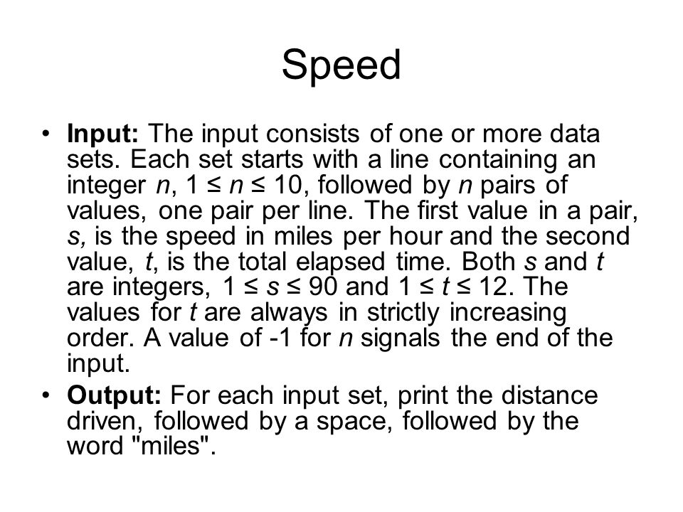 Speed Input: The input consists of one or more data sets.