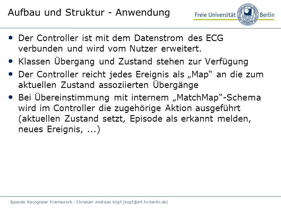 Episode Recognizer Framework - Christian Andreas Kopf (kopf@inf.fu-berlin.de) Aufbau und Struktur - Anwendung Der Controller ist mit dem Datenstrom des ECG verbunden und wird vom Nutzer erweitert.