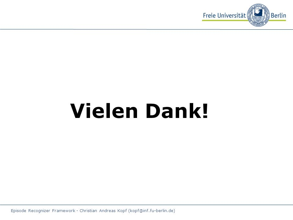 Episode Recognizer Framework - Christian Andreas Kopf (kopf@inf.fu-berlin.de) Vielen Dank!