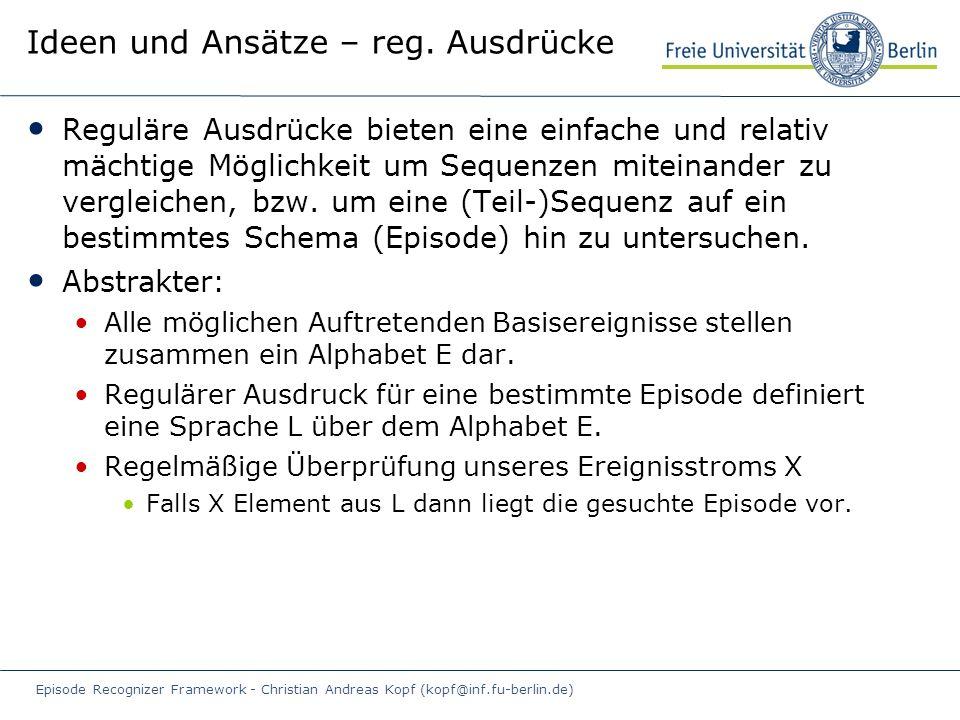 Episode Recognizer Framework - Christian Andreas Kopf (kopf@inf.fu-berlin.de) Ideen und Ansätze – reg.