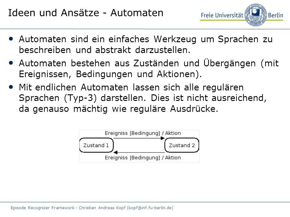 Episode Recognizer Framework - Christian Andreas Kopf (kopf@inf.fu-berlin.de) Ideen und Ansätze - Automaten Automaten sind ein einfaches Werkzeug um Sprachen zu beschreiben und abstrakt darzustellen.