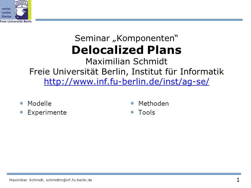1 Maximilian Schmidt, schmidtm@inf.fu-berlin.de Seminar Komponenten Delocalized Plans Maximilian Schmidt Freie Universität Berlin, Institut für Inform