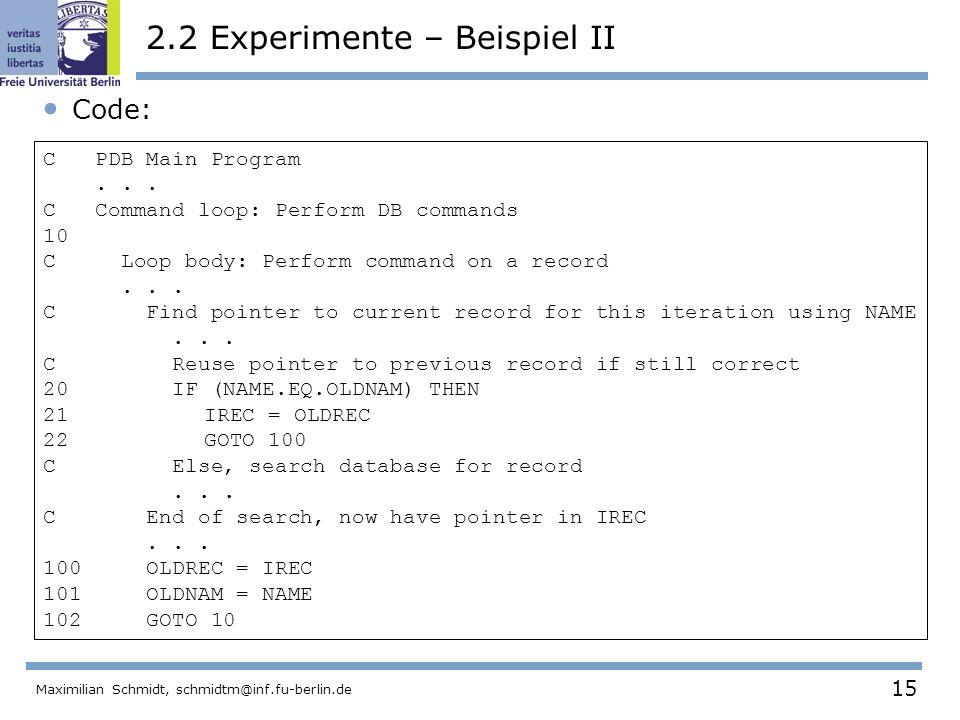 15 Maximilian Schmidt, schmidtm@inf.fu-berlin.de 2.2 Experimente – Beispiel II Code: C PDB Main Program... C Command loop: Perform DB commands 10 C Lo