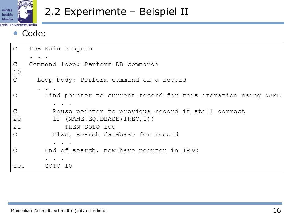 16 Maximilian Schmidt, schmidtm@inf.fu-berlin.de 2.2 Experimente – Beispiel II Code: C PDB Main Program... C Command loop: Perform DB commands 10 C Lo