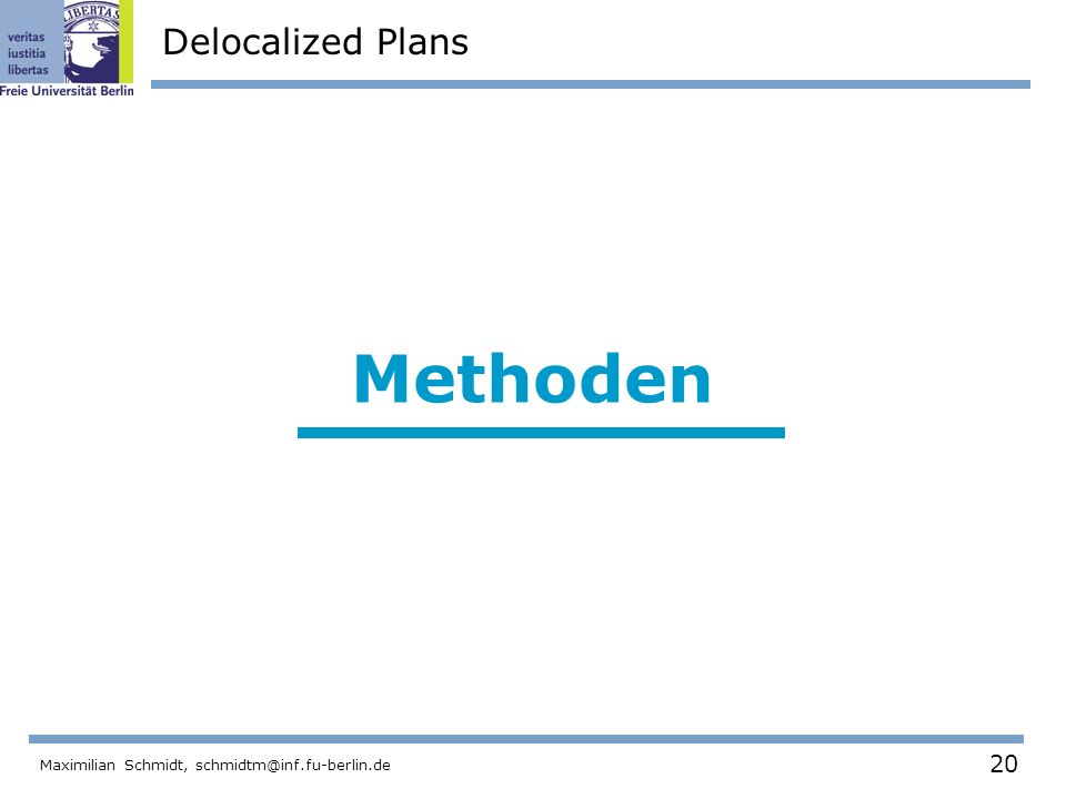 20 Maximilian Schmidt, schmidtm@inf.fu-berlin.de Delocalized Plans Methoden