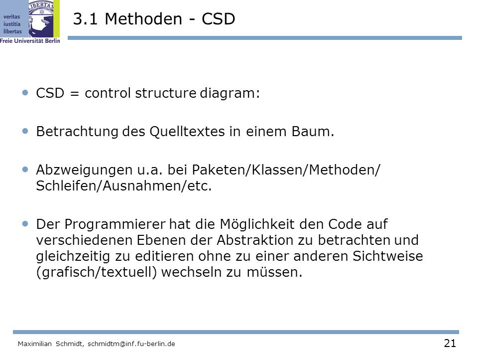 21 Maximilian Schmidt, schmidtm@inf.fu-berlin.de 3.1 Methoden - CSD CSD = control structure diagram: Betrachtung des Quelltextes in einem Baum. Abzwei