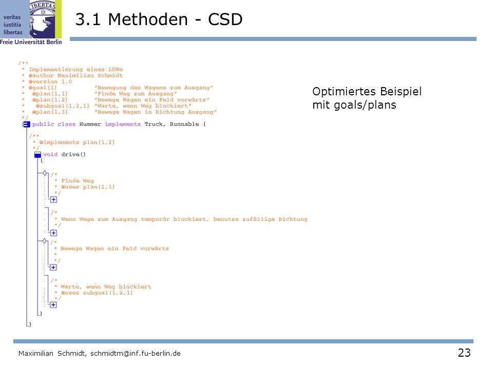 23 Maximilian Schmidt, schmidtm@inf.fu-berlin.de 3.1 Methoden - CSD Optimiertes Beispiel mit goals/plans